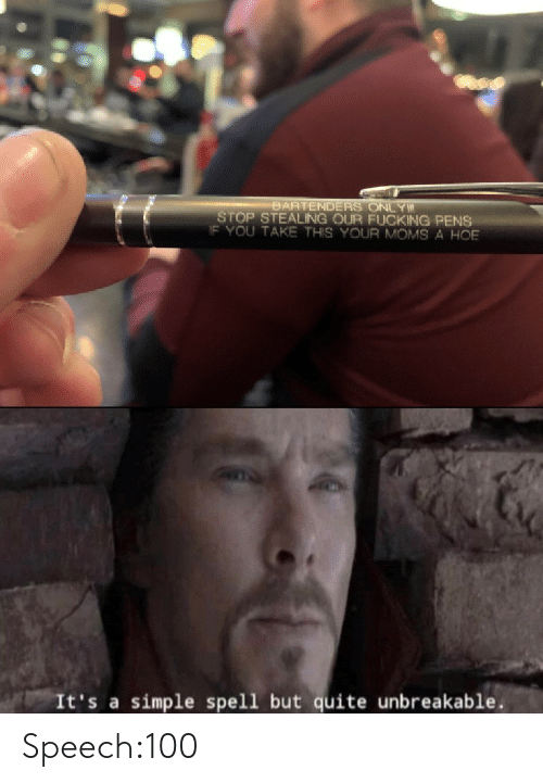 hoe: BARTENDERS ONLY  STOP STEALING OUR FUCKING PENS  IF YOU TAKE THIS YOUR MOMS A HOE  It's a simple spell but quite unbreakable Speech:100