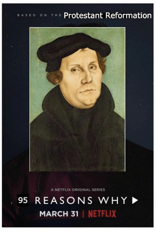protestant: BAS E D ON THE Protestant Reformation  A NETFLIX ORIGINAL SERIES  95 REASONS WHY  MARCH 31 NETFLIX