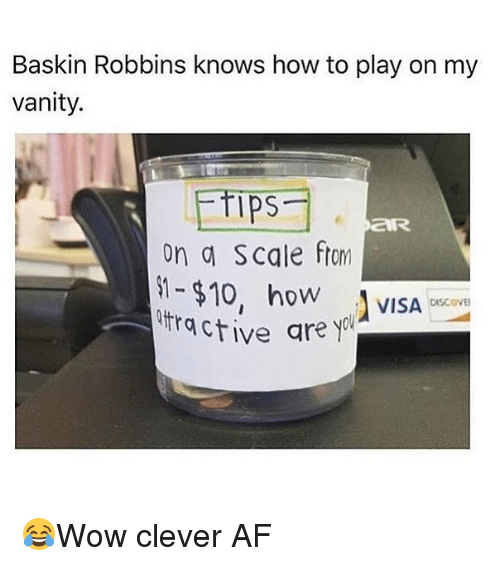 afs: Baskin Robbins knows how to play on my  vanity.  ps  on a Scale ftom  oW  VISA OiSCOVE  DISCOVE  ctive are y 😂Wow clever AF