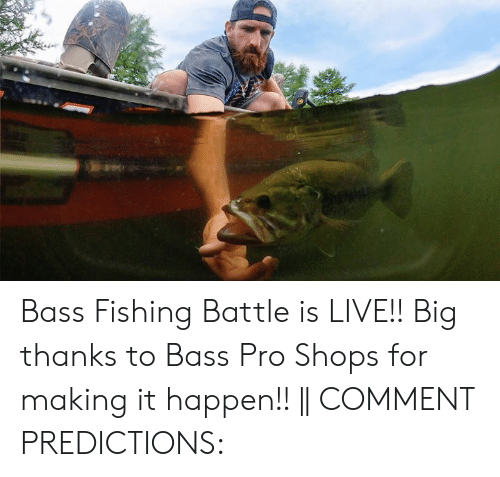 Bass Fishing: Bass Fishing Battle is LIVE!! Big thanks to Bass Pro Shops for making it happen!! || COMMENT PREDICTIONS:
