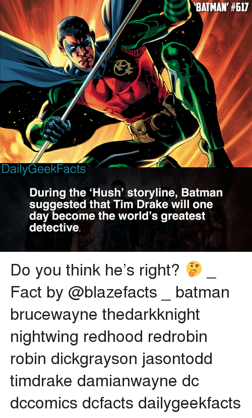 Batman, Drake, and Memes: BATMAN' #617  DailyGeekFacts  During the 'Hush' storyline, Batmain  suggested that Tim Drake will one  day become the world's greatest  detective Do you think he's right? 🤔 _ Fact by @blazefacts _ batman brucewayne thedarkknight nightwing redhood redrobin robin dickgrayson jasontodd timdrake damianwayne dc dccomics dcfacts dailygeekfacts