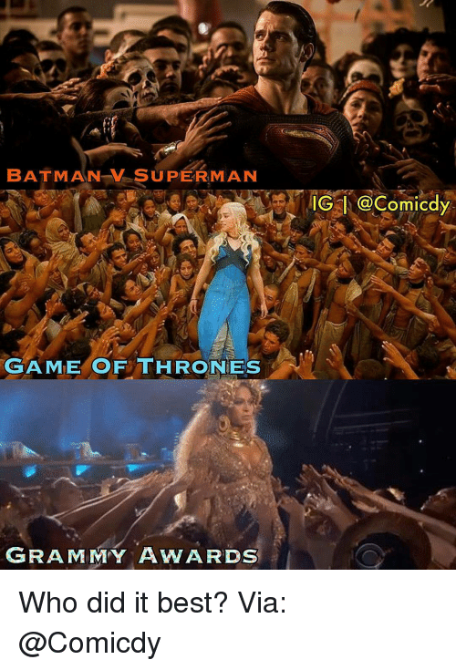 games of thrones: BATMAN SUPER MAN  GAME OF THRONES  GRAMMY AWARDS  IG Om IC Who did it best? Via: @Comicdy
