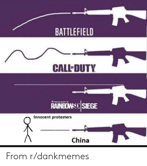 China, Battlefield, and Call: BATTLEFIELD  CALL DUTY  ATOGLEYS  RAINEOWSIX SIEGE  Innocent protesters  China From r/dankmemes