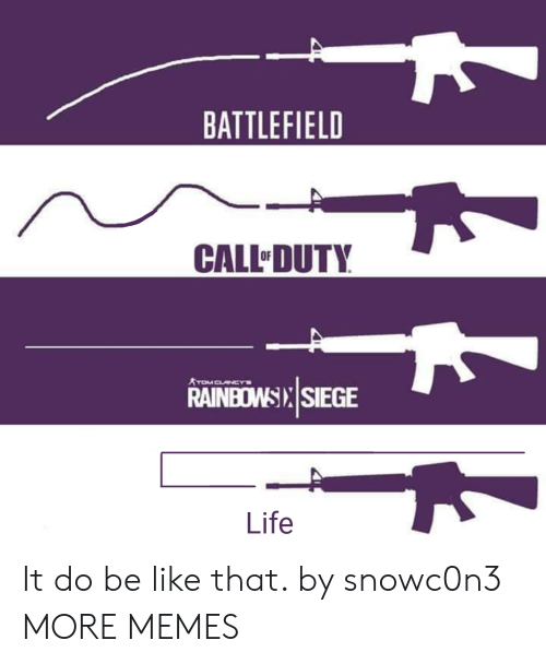 Battlefield: BATTLEFIELD  CALL DUTY  RAINBOWS SIEGE  Life It do be like that. by snowc0n3 MORE MEMES