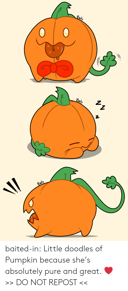 Baited: Baty  Eady  Baty  \/ baited-in:  Little doodles of Pumpkin because she's absolutely pure and great. ❤  >> DO NOT REPOST <<