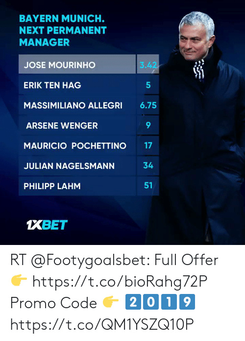 Memes, José Mourinho, and Arsene Wenger: BAYERN MUNICH.  NEXT PERMANENT  MANAGER  3.42  JOSE MOURINHO  ERIK TEN HAG  6.75  MASSIMILIANO ALLEGRI  9  ARSENE WENGER  17  MAURICIO POCHETTINO  34  JULIAN NAGELSMANN  51  PHILIPP LAHM  1XBET  LO RT @Footygoalsbet: Full Offer 👉 https://t.co/bioRahg72P   Promo Code 👉 2️⃣0️⃣1️⃣9️⃣https://t.co/QM1YSZQ10P