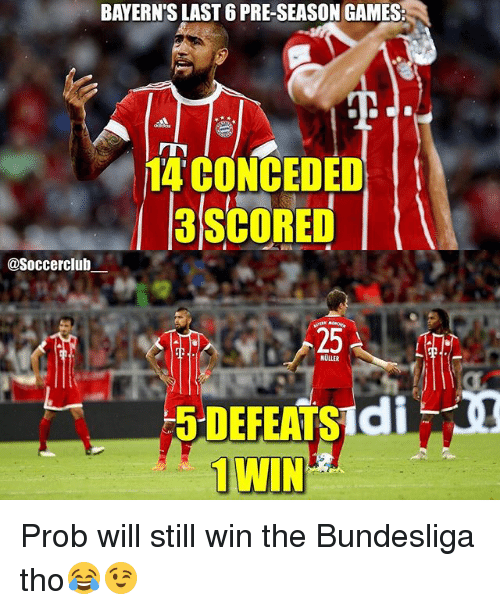 Memes, Games, and 🤖: BAYERN'S LAST 6 PRE-SEASON GAMES:  14 CONCEDED  3SCORED  @Soccerclub  25  NULLER  5 DEFEATSidi  1WIN Prob will still win the Bundesliga tho😂😉