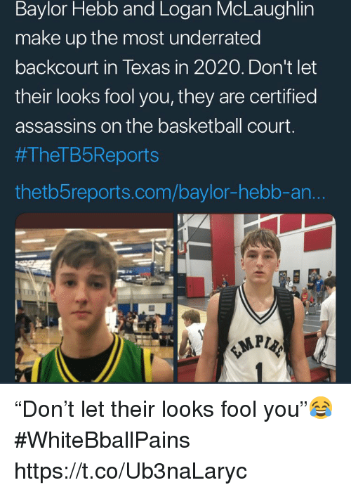 """Basketball, White People, and Texas: Baylor Hebb and Logan McLaughlin  make up the most underrated  backcourt in Texas in 2020. Don't let  their looks fool you, they are certified  assassins on the basketball court.  #TheTB5Reports  thetb5reports.com/baylor-hebb-an. """"Don't let their looks fool you""""😂 #WhiteBballPains https://t.co/Ub3naLaryc"""