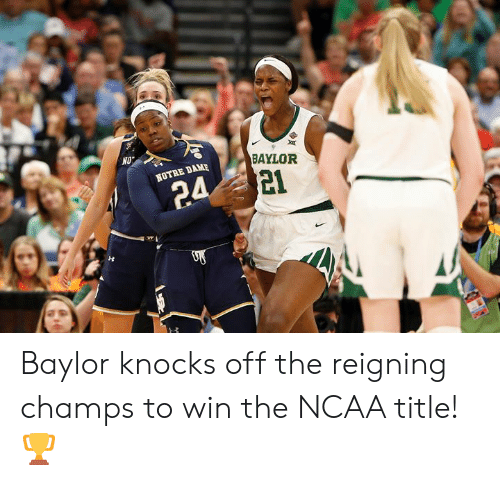 champs: BAYLOR  NOTRE DAME  21 Baylor knocks off the reigning champs to win the NCAA title! 🏆