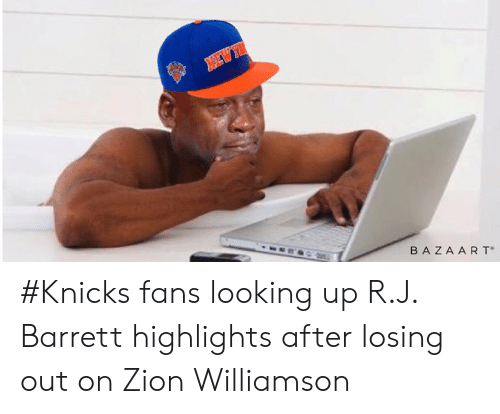 New York Knicks, Looking, and Zion: BAZA A RT #Knicks fans looking up R.J. Barrett highlights after losing out on Zion Williamson