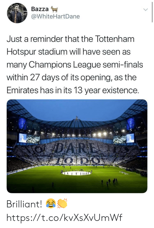 tottenham: Bazza  @WhiteHartDane  Just a reminder that the Tottenham  Hotspur stadium will have seen as  many Champions League semi-finals  within 27 days of its opening, as the  Emirates has in its 13 year existence. Brilliant! 😂👏 https://t.co/kvXsXvUmWf