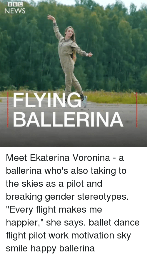 """Genderism: BBC  NEWS  FLYING  BALLERINA Meet Ekaterina Voronina - a ballerina who's also taking to the skies as a pilot and breaking gender stereotypes. """"Every flight makes me happier,"""" she says. ballet dance flight pilot work motivation sky smile happy ballerina"""