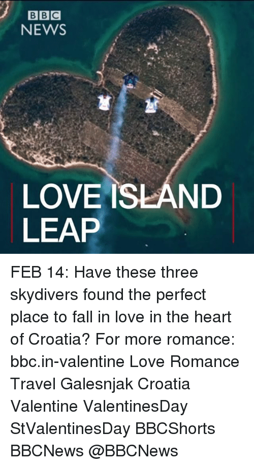 skydive: BBC  NEWS  LOVE ISLAND  LEAP FEB 14: Have these three skydivers found the perfect place to fall in love in the heart of Croatia? For more romance: bbc.in-valentine Love Romance Travel Galesnjak Croatia Valentine ValentinesDay StValentinesDay BBCShorts BBCNews @BBCNews