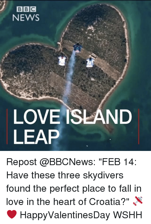 "skydive: BBC  NEWS  LOVE ISLAND  LEAP Repost @BBCNews: ""FEB 14: Have these three skydivers found the perfect place to fall in love in the heart of Croatia?"" 🛩❤️ HappyValentinesDay WSHH"
