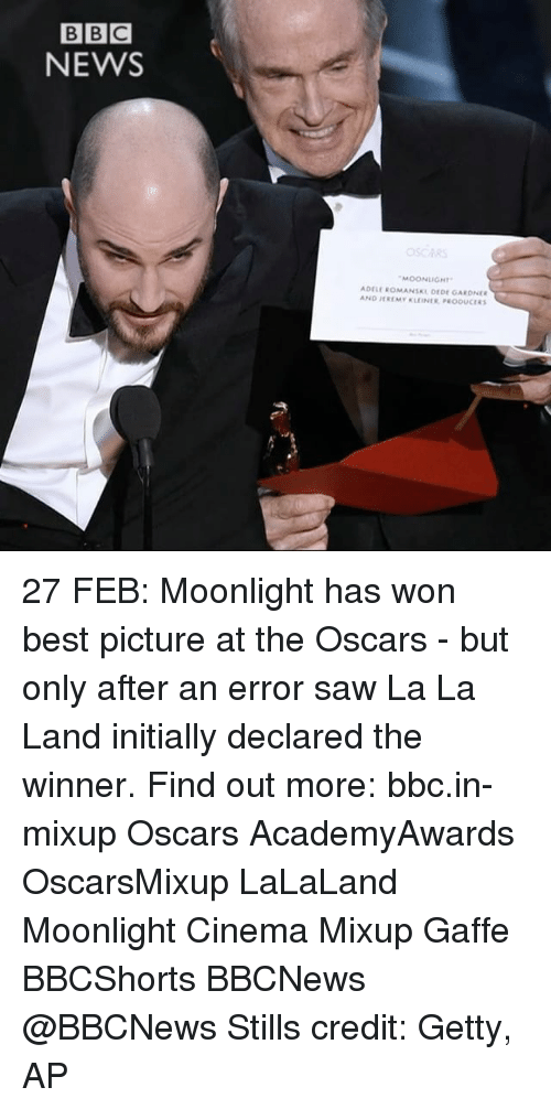 Lalaland: BBC  NEWS  MOONLIGHT  ADELE ROMANSKL DEDE OARDNER  AND JEREMY KLEINER PEODUCERS 27 FEB: Moonlight has won best picture at the Oscars - but only after an error saw La La Land initially declared the winner. Find out more: bbc.in-mixup Oscars AcademyAwards OscarsMixup LaLaLand Moonlight Cinema Mixup Gaffe BBCShorts BBCNews @BBCNews Stills credit: Getty, AP