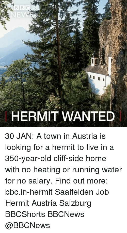 Memes, Austria, and 🤖: BBC  Tr  ·噫 i'en  HERMIT WANTED 30 JAN: A town in Austria is looking for a hermit to live in a 350-year-old cliff-side home with no heating or running water for no salary. Find out more: bbc.in-hermit Saalfelden Job Hermit Austria Salzburg BBCShorts BBCNews @BBCNews