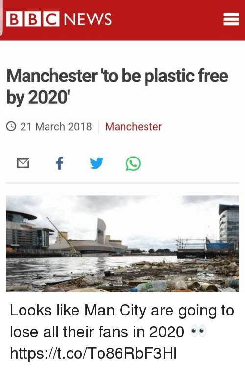 Soccer, Free, and Manchester: BBCNEWS  Manchester 'to be plastic free  by 2020  O 21 March 2018 Manchester Looks like Man City are going to lose all their fans in 2020 👀 https://t.co/To86RbF3Hl