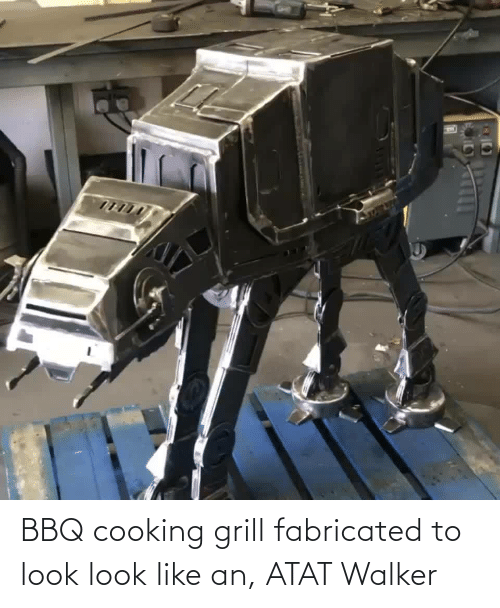 walker: BBQ cooking grill fabricated to look look like an, ATAT Walker