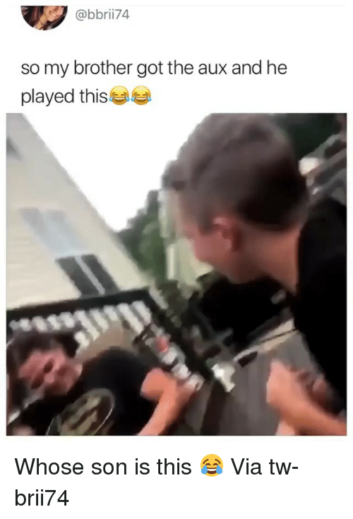 Funny, Got, and Brother: @bbrii74  so my brother got the aux and he  played this Whose son is this 😂 Via tw-brii74