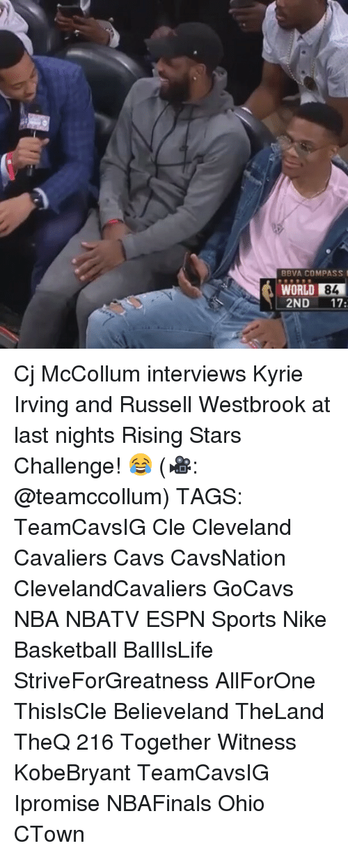 Mccollum: BBVA COMPASS  WORLD 84  2ND  17 Cj McCollum interviews Kyrie Irving and Russell Westbrook at last nights Rising Stars Challenge! 😂 (🎥: @teamccollum) TAGS: TeamCavsIG Cle Cleveland Cavaliers Cavs CavsNation ClevelandCavaliers GoCavs NBA NBATV ESPN Sports Nike Basketball BallIsLife StriveForGreatness AllForOne ThisIsCle Believeland TheLand TheQ 216 Together Witness KobeBryant TeamCavsIG Ipromise NBAFinals Ohio CTown
