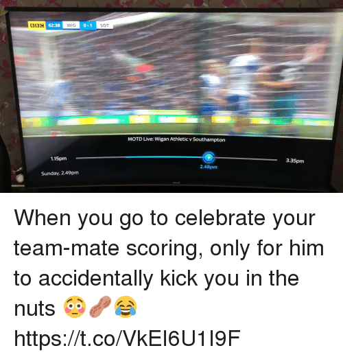 Soccer, Live, and Sunday: BC 62:38  WIG  0-1  SOT  MOTD Live: Wigan Athletic v Southampton  1.15pm  3.35pm  2.48pm  Sunday, 2.49pm When you go to celebrate your team-mate scoring, only for him to accidentally kick you in the nuts 😳🥜😂 https://t.co/VkEI6U1I9F