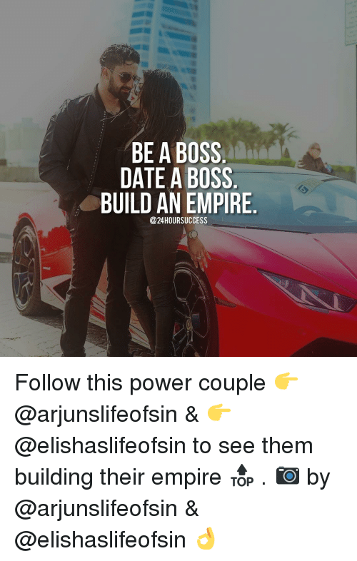empirical: BE A BOSS  DATE A BOSS  BUILD AN EMPIRE  @24 HOUR SUCCESS Follow this power couple 👉@arjunslifeofsin & 👉@elishaslifeofsin to see them building their empire 🔝 . 📷 by @arjunslifeofsin & @elishaslifeofsin 👌