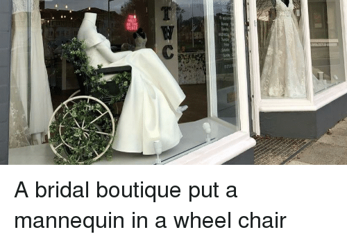 Boutique: BE A bridal boutique put a mannequin in a wheel chair