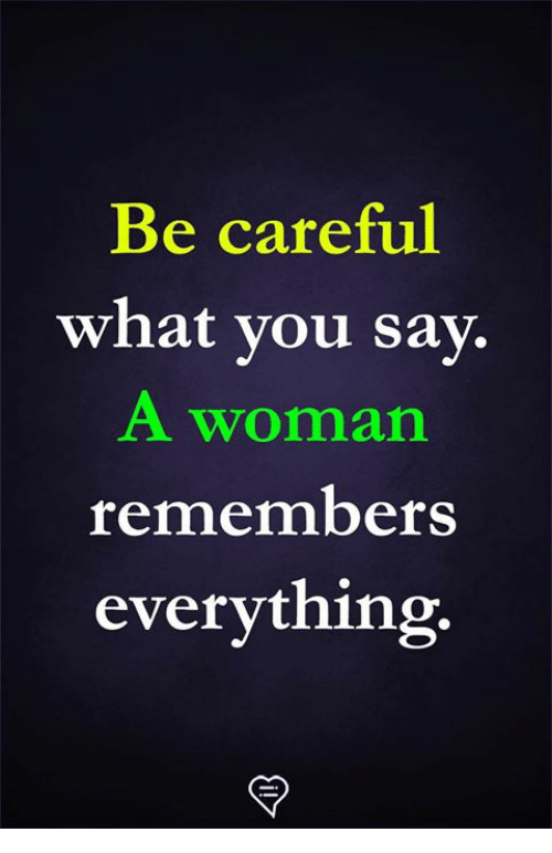 Memes, Be Careful, and 🤖: Be careful  what vou sav.  A woman  remembers  everything