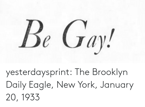 york: Be Gay! yesterdaysprint:  The Brooklyn Daily Eagle, New York, January 20, 1933