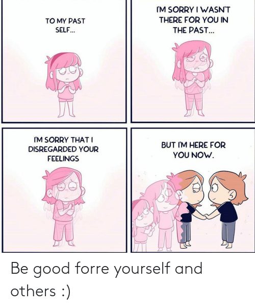 others: Be good forre yourself and others :)