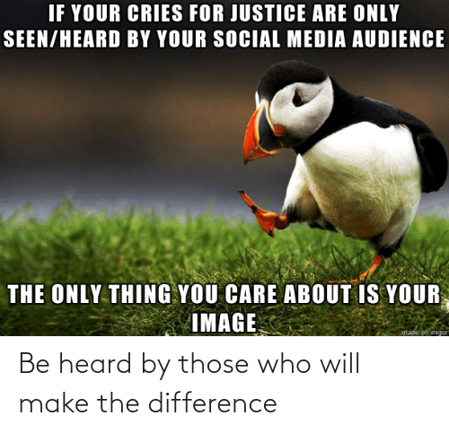 Make The: Be heard by those who will make the difference