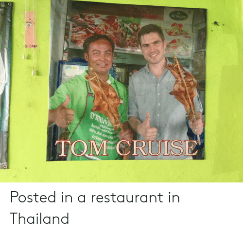 Tom Cruise, Cruise, and Restaurant: BE TAGRO  TOM CRUISE Posted in a restaurant in Thailand