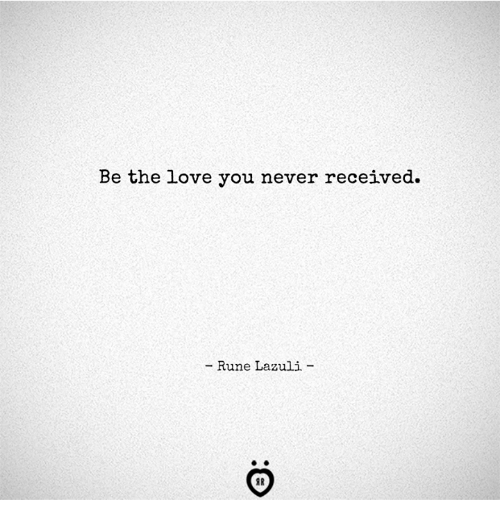 Love, Never, and Rune: Be the love you never received.  - Rune Lazuli  AR