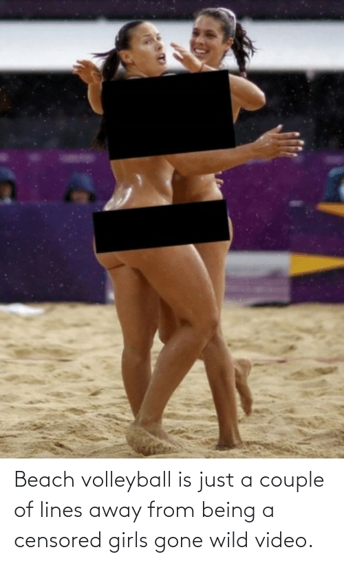 A Couple: Beach volleyball is just a couple of lines away from being a censored girls gone wild video.