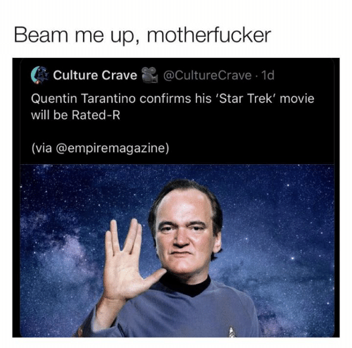 beam: Beam me up, motherfucker  @CultureCrave 1d  Culture Crave  Quentin Tarantino confirms his 'Star Trek' movie  will be Rated-R  (via @empiremagazine)