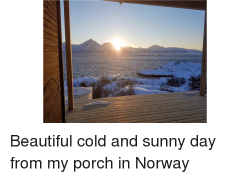 Beautiful, Norway, and Cold: Beautiful cold and sunny day from my porch in Norway