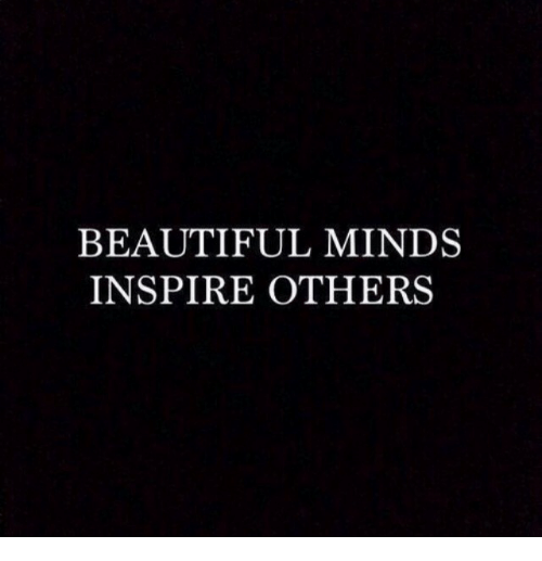 Inspire Others: BEAUTIFUL MINDS  INSPIRE OTHERS