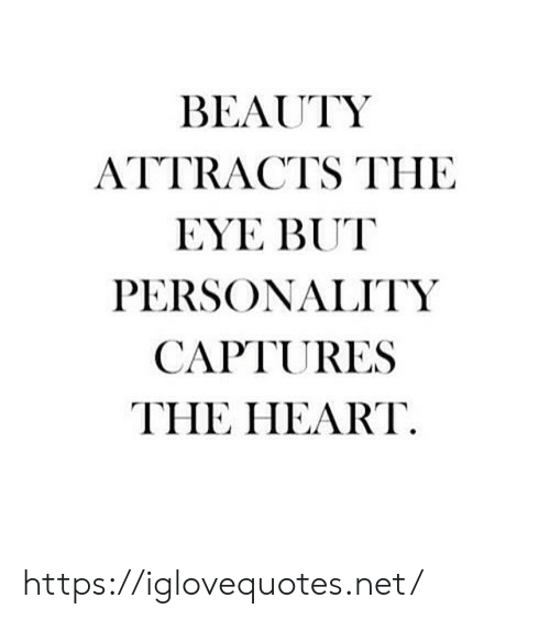 personality: BEAUTY  ATTRACTS THE  EYE BUT  PERSONALITY  CAPTURES  THE HEART https://iglovequotes.net/