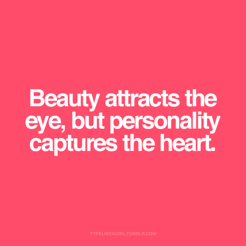 Tumblr, Heart, and Eye: Beauty attracts the  eye, but personality  captures the heart.  TYPELIKEAGIRL.TUMBLR.COM