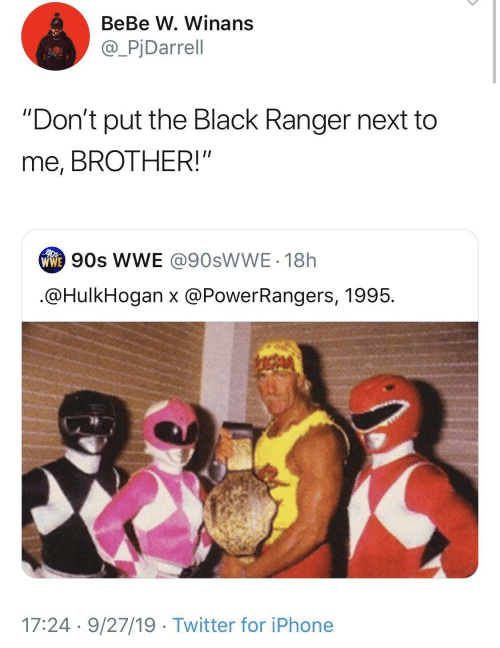 "Iphone, Twitter, and Bebe: BeBe W. Winans  @_PjDarrell  ""Don't put the Black Ranger next to  me, BROTHER!""  ww 90s WE @90SWWE - 18h  .@HulkHogan x @PowerRangers, 1995.  17:24 · 9/27/19 · Twitter for iPhone"