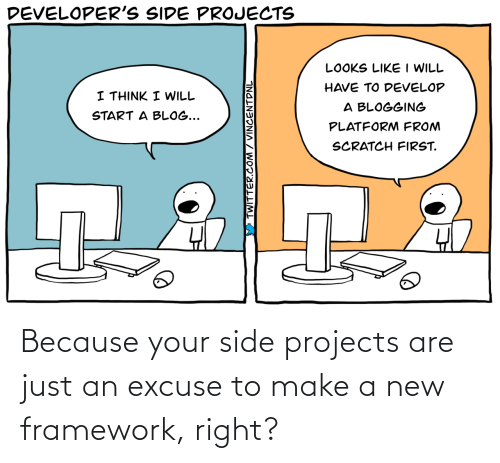 A New: Because your side projects are just an excuse to make a new framework, right?