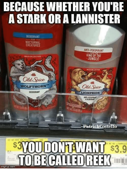 nocturne: BECAUSEWHETHER YOURE  A STARK OR A LANNISTER  DEODORANT  FOR  NOCTURNAL  CREATURES  ANTI-PERSPIRANT  KING OF THE  WILD COLLECTION  JUNGLE  Old Spice  WOLF THORN  DEODORANT  LION PRIDE  ANTI  Costelio  YOU DONT WANT  $3.9  TO REEK  mgflip, com