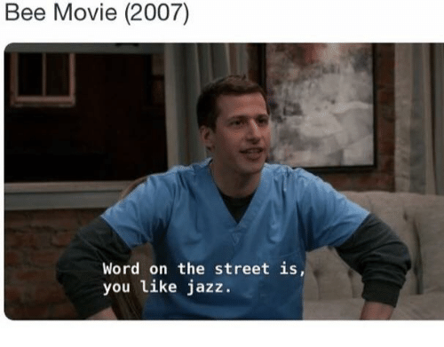 Bee Movie, Dank Memes, and Bees: Bee Movie (2007)  Word on the street is,  you like jazz.