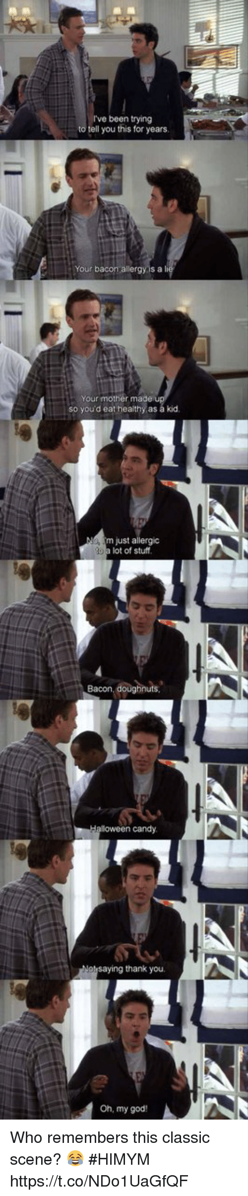 God, Memes, and Oh My God: been trying  tell you this for years.  Your bacon  so you'd eat heathy as á kid.  m just allergic  lot of stuff  thank you  Oh, my god Who remembers this classic scene? 😂 #HIMYM https://t.co/NDo1UaGfQF