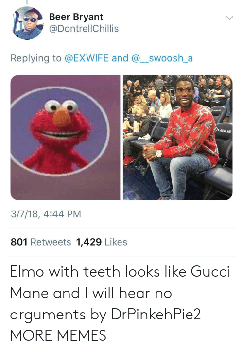 Beer, Dank, and Elmo: Beer Bryant  @DontrellChillis  Replying to @EXWIFE and @_swoosh_a  3/7/18, 4:44 PM  801 Retweets 1,429 Likes Elmo with teeth looks like Gucci Mane and I will hear no arguments by DrPinkehPie2 MORE MEMES