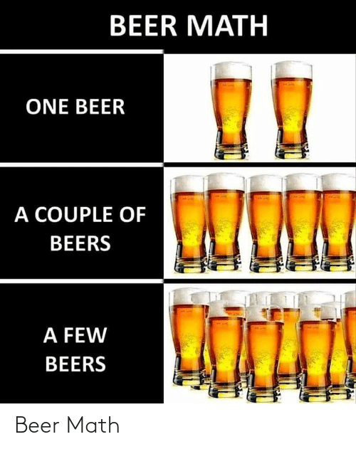 A Couple: BEER MATH  ONE BEER  A COUPLE OF  BEERS  A FEW  BEERS Beer Math
