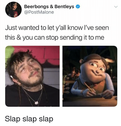 Dank Memes, Wanted, and Can: Beerbongs & Bentleys  @PostMalone  Just wanted to let y'all know l've seen  this & you can stop sending it to me Slap slap slap