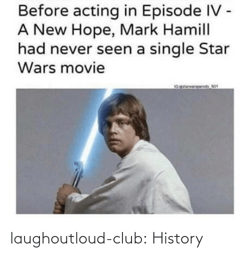 episode: Before acting in Episode IV -  A New Hope, Mark Hamill  had never seen a single Star  Wars movie  IGestarwarparody So1 laughoutloud-club:  History