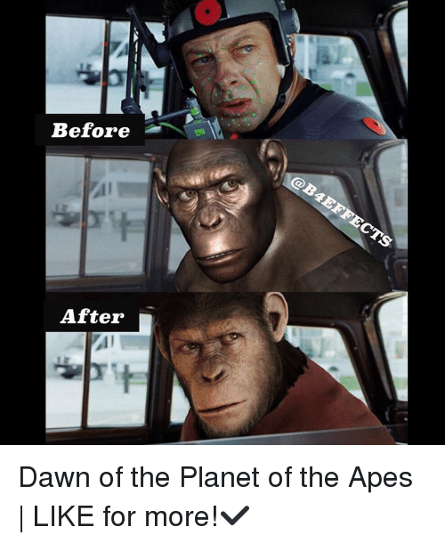 dawn of the planet of the apes: Before  After Dawn of the Planet of the Apes   LIKE for more!✔️