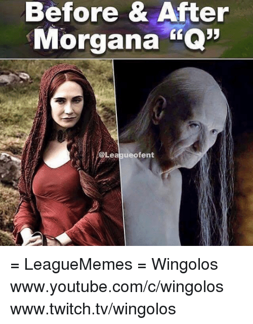 "morgana: Before & After  Morgana EQ""  @League of ent = LeagueMemes =  Wingolos www.youtube.com/c/wingolos www.twitch.tv/wingolos"
